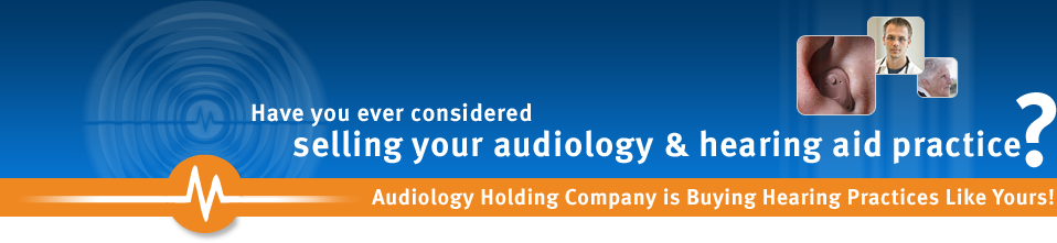 Have you ever considered selling your audiology & hearing aid practice? Audiology Holding Company is buying hearing practices like yours!
